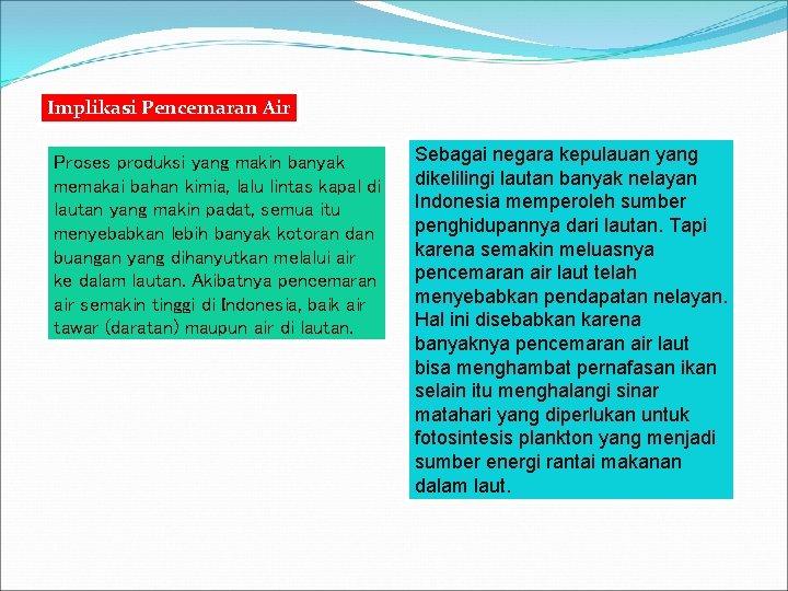 Implikasi Pencemaran Air Proses produksi yang makin banyak memakai bahan kimia, lalu lintas kapal