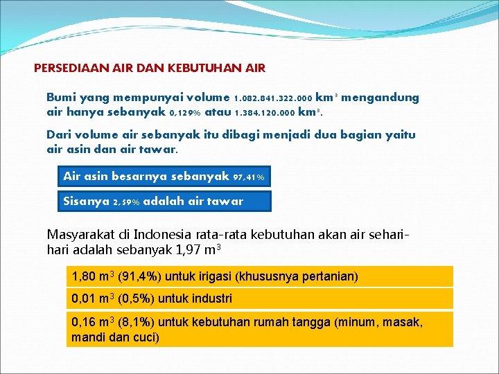 PERSEDIAAN AIR DAN KEBUTUHAN AIR Bumi yang mempunyai volume 1. 082. 841. 322. 000