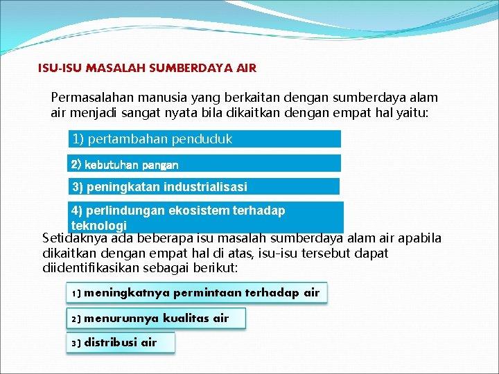 ISU-ISU MASALAH SUMBERDAYA AIR Permasalahan manusia yang berkaitan dengan sumberdaya alam air menjadi sangat