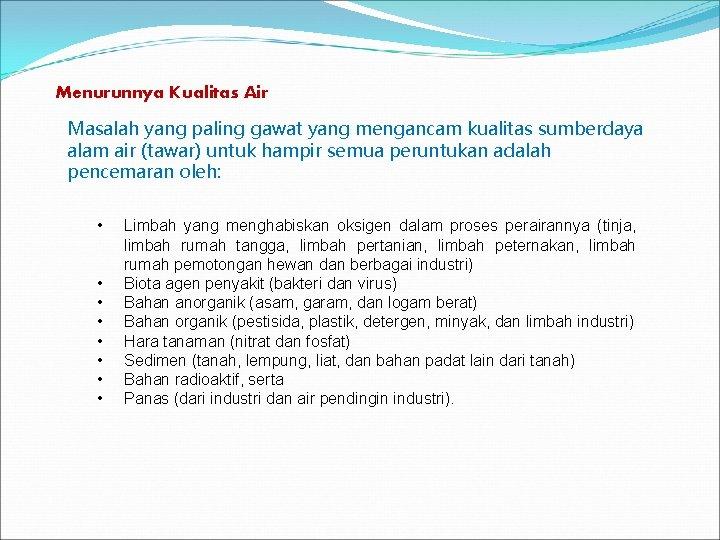 Menurunnya Kualitas Air Masalah yang paling gawat yang mengancam kualitas sumberdaya alam air (tawar)