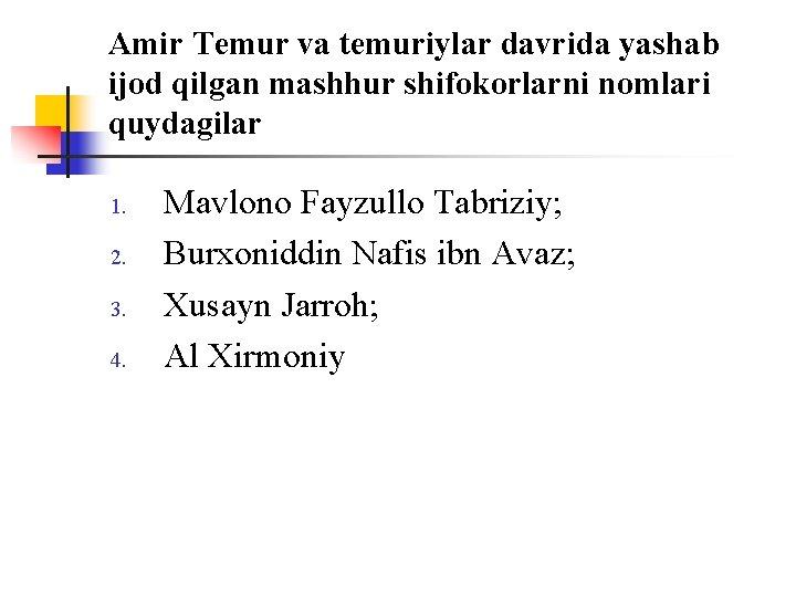 Amir Temur va temuriylar davrida yashab ijоd qilgan mashhur shifоkоrlarni nоmlari quydagilar 1. 2.