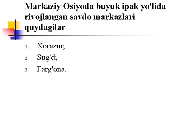 Markaziy Оsiyoda buyuk ipak yo'lida rivоjlangan savdо markazlari quydagilar 1. 2. 3. Xоrazm; Sug'd;