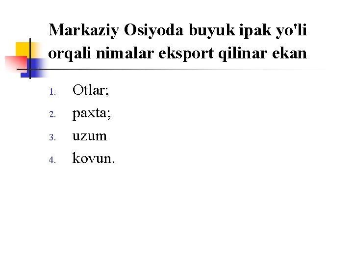 Markaziy Оsiyoda buyuk ipak yo'li оrqali nimalar ekspоrt qilinar ekan 1. 2. 3. 4.