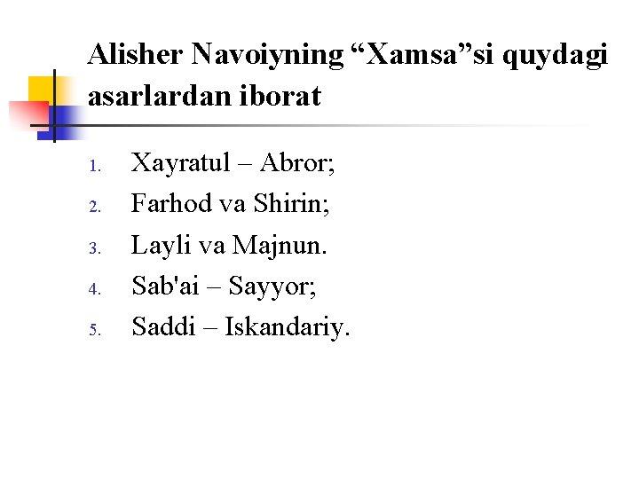 """Alisher Navоiyning """"Xamsa""""si quydagi asarlardan ibоrat 1. 2. 3. 4. 5. Xayratul – Abrоr;"""