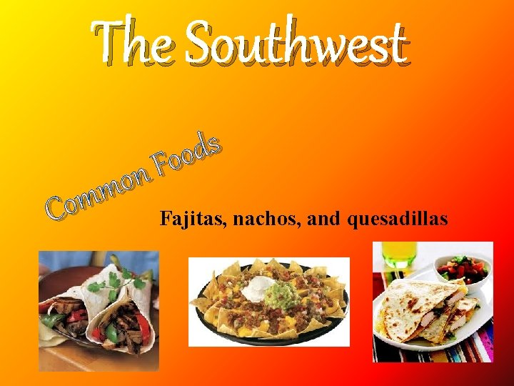 The Southwest s d o o F n o m m Co Fajitas, nachos,