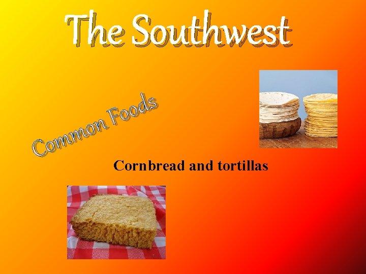 The Southwest s d o o F n o m m Co Cornbread and