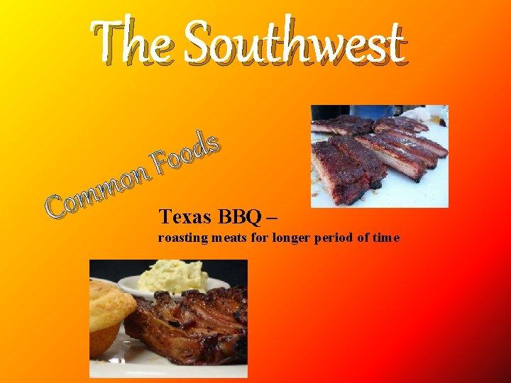 The Southwest s d o o F n o m m Co Texas BBQ