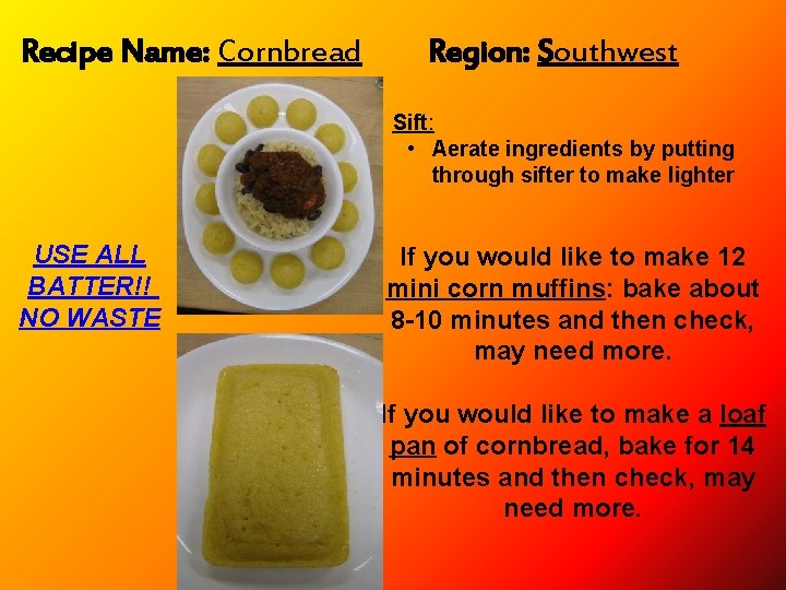 Recipe Name: Cornbread Region: Southwest • Sift: • Aerate ingredients by putting through sifter