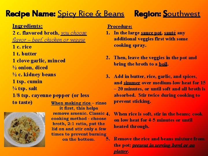 Recipe Name: Spicy Rice & Beans Ingredients: 2 c. flavored broth, you choose flavor