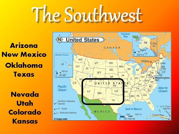 The Southwest Arizona New Mexico Oklahoma Texas Nevada Utah Colorado Kansas