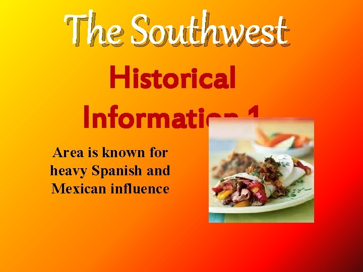 The Southwest Historical Information 1 Area is known for heavy Spanish and Mexican influence