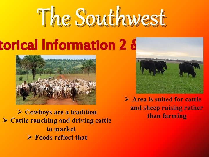 The Southwest torical Information 2 & 3 Ø Cowboys are a tradition Ø Cattle