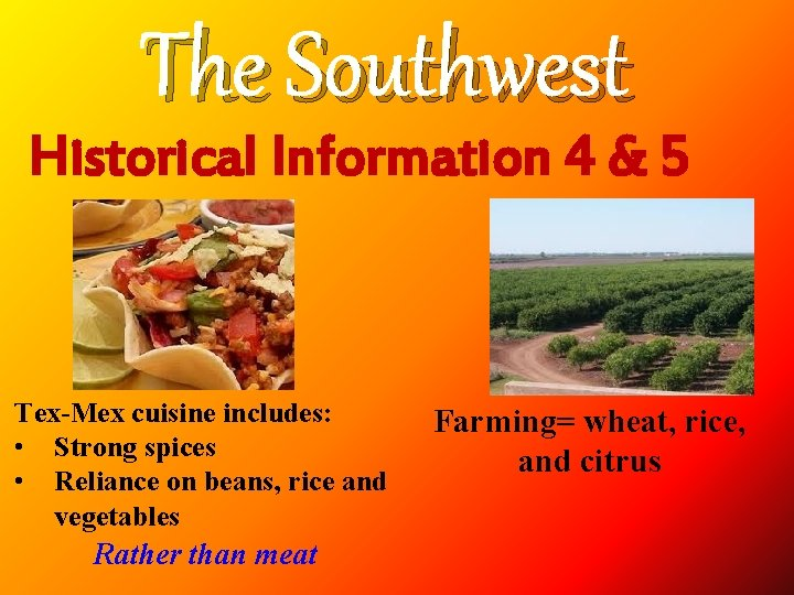 The Southwest Historical Information 4 & 5 Tex-Mex cuisine includes: • Strong spices •