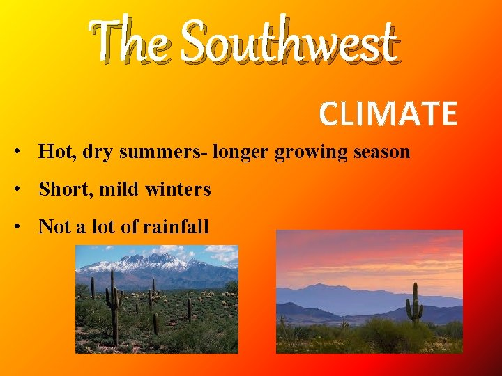 The Southwest CLIMATE • Hot, dry summers- longer growing season • Short, mild winters