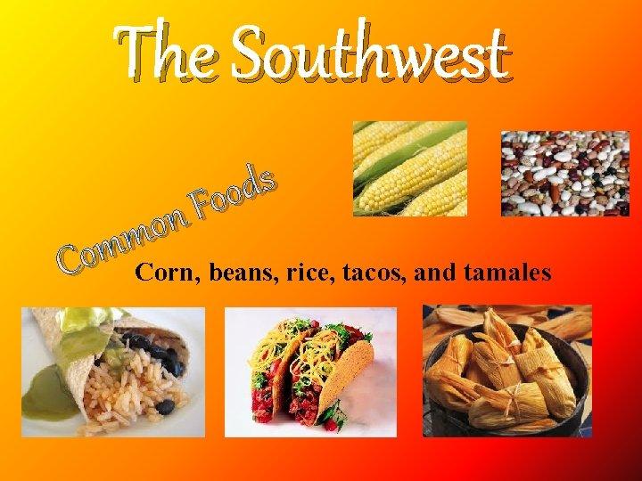 The Southwest s d o o F n o m m Co Corn, beans,