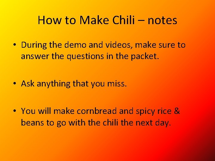 How to Make Chili – notes • During the demo and videos, make sure