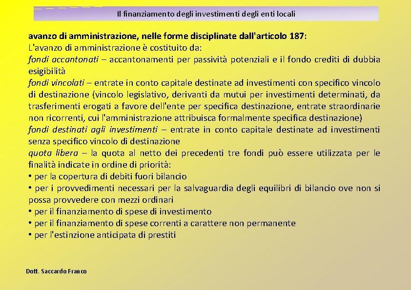 Il finanziamento degli investimenti degli enti locali avanzo di amministrazione, nelle forme disciplinate dall'articolo