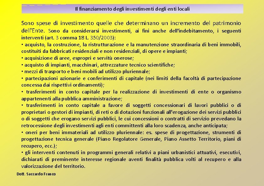 Il finanziamento degli investimenti degli enti locali Sono spese di investimento quelle che determinano