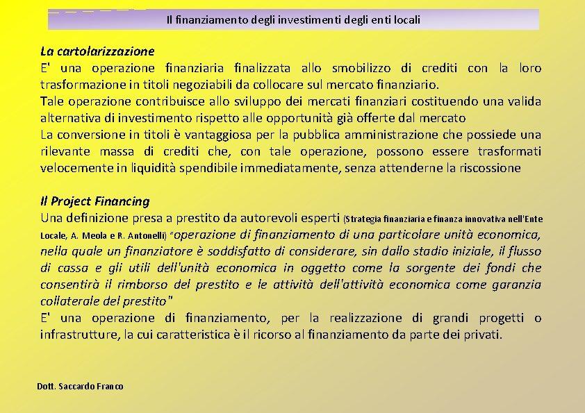 Il finanziamento degli investimenti degli enti locali La cartolarizzazione E' una operazione finanziaria finalizzata