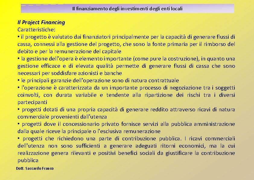 Il finanziamento degli investimenti degli enti locali Il Project Financing Caratteristiche: • il progetto