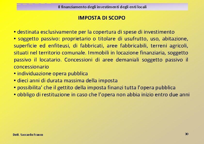 Il finanziamento degli investimenti degli enti locali IMPOSTA DI SCOPO • destinata esclusivamente per