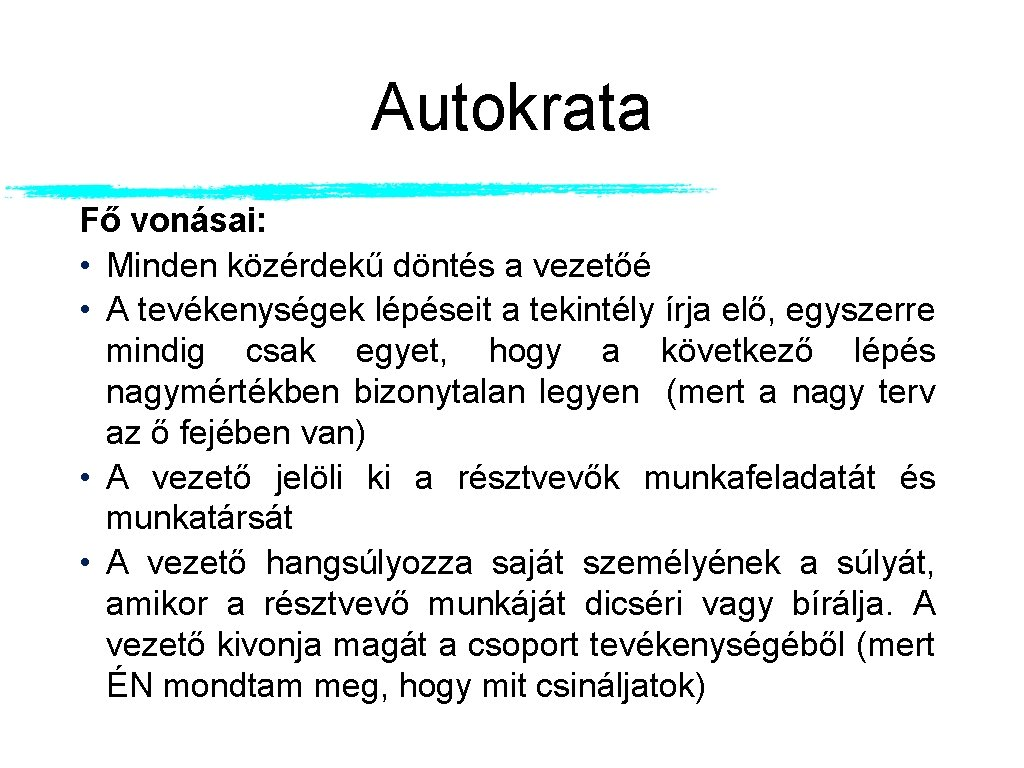 Autokrata Fő vonásai: • Minden közérdekű döntés a vezetőé • A tevékenységek lépéseit a