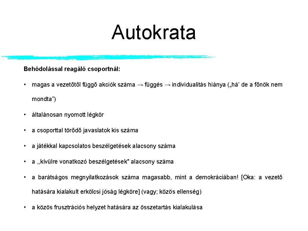 Autokrata Behódolással reagáló csoportnál: • magas a vezetőtől függő akciók száma → függés →