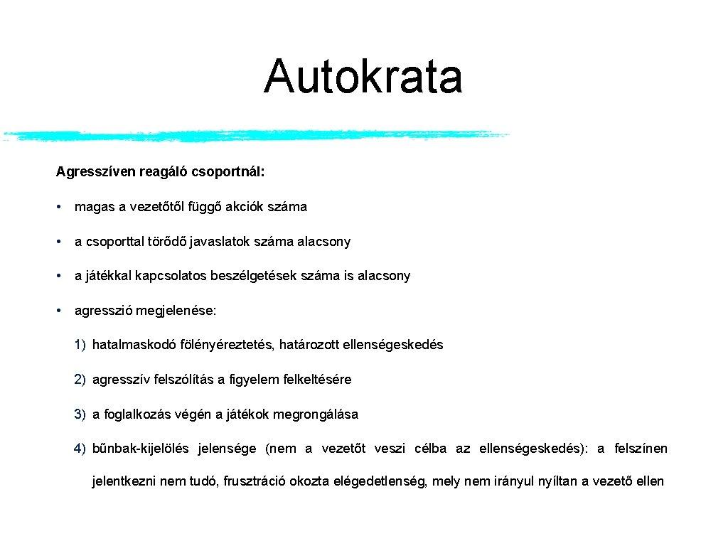 Autokrata Agresszíven reagáló csoportnál: • magas a vezetőtől függő akciók száma • a csoporttal