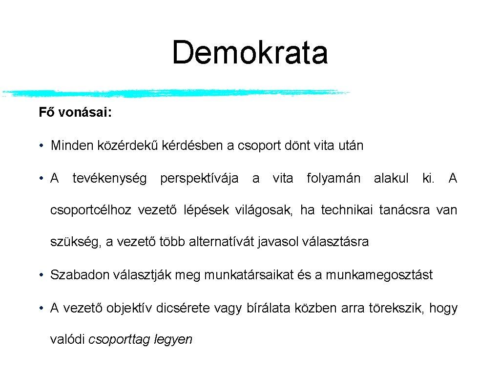 Demokrata Fő vonásai: • Minden közérdekű kérdésben a csoport dönt vita után • A