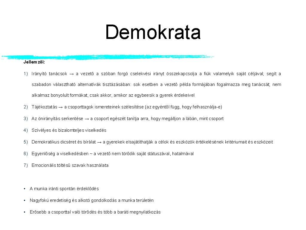 Demokrata Jellemzői: 1) Irányító tanácsok → a vezető a szóban forgó cselekvési irányt összekapcsolja