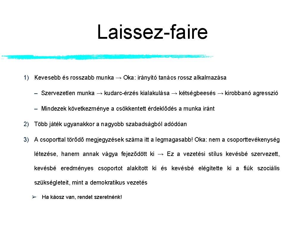Laissez-faire 1) Kevesebb és rosszabb munka → Oka: irányító tanács rossz alkalmazása – Szervezetlen