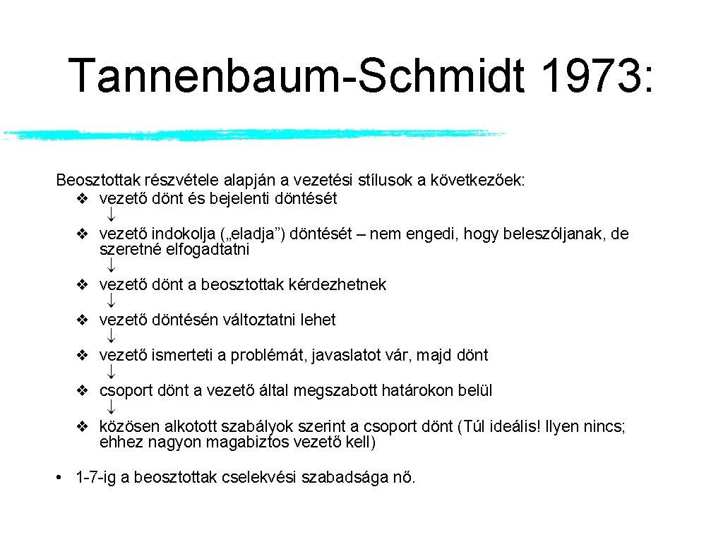 Tannenbaum-Schmidt 1973: Beosztottak részvétele alapján a vezetési stílusok a következőek: ❖ vezető dönt és