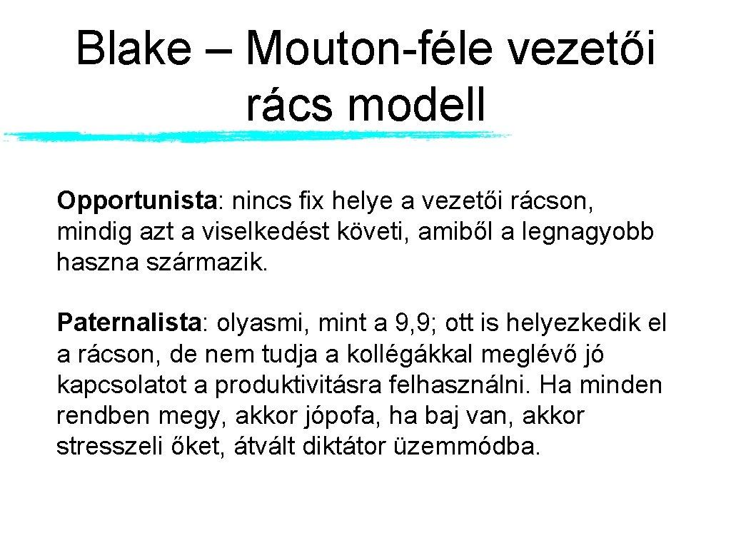 Blake – Mouton-féle vezetői rács modell Opportunista: nincs fix helye a vezetői rácson, mindig