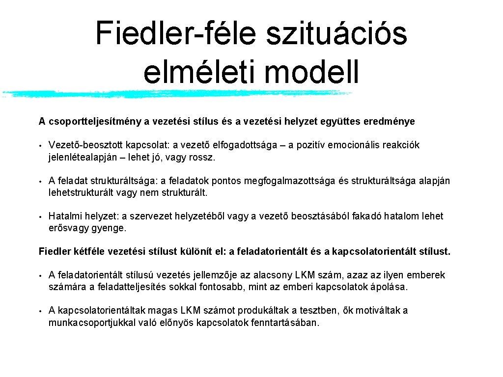 Fiedler-féle szituációs elméleti modell A csoportteljesítmény a vezetési stílus és a vezetési helyzet együttes