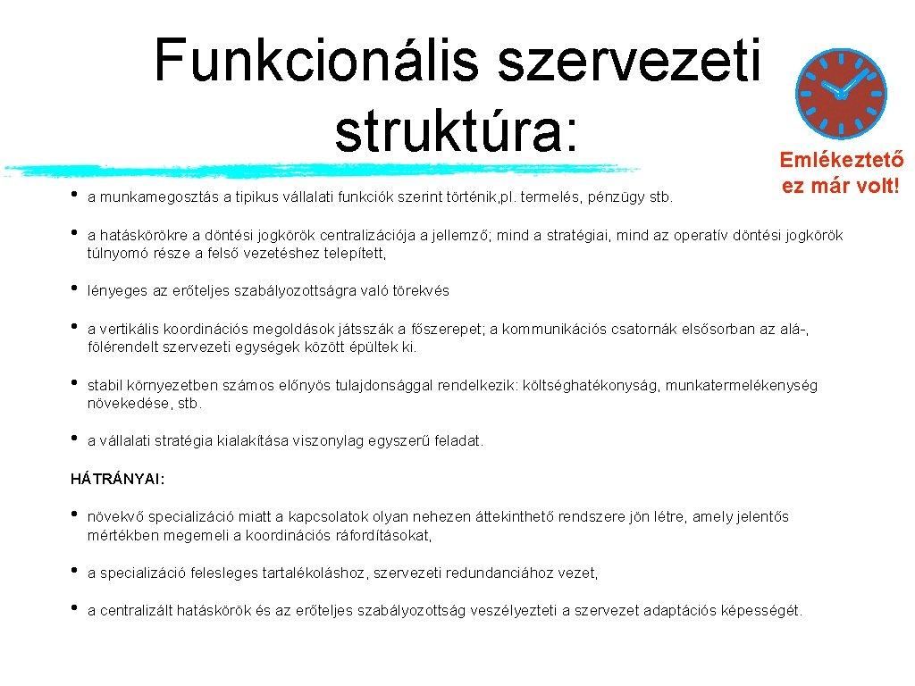 Funkcionális szervezeti struktúra: Emlékeztető ez már volt! • a munkamegosztás a tipikus vállalati funkciók