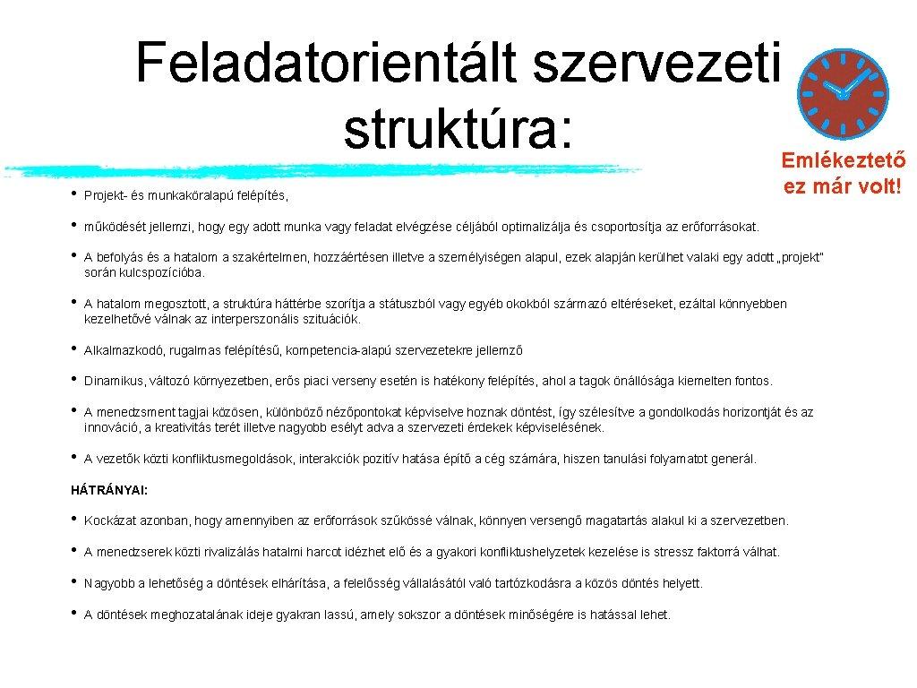 Feladatorientált szervezeti struktúra: Emlékeztető ez már volt! • Projekt- és munkaköralapú felépítés, • működését