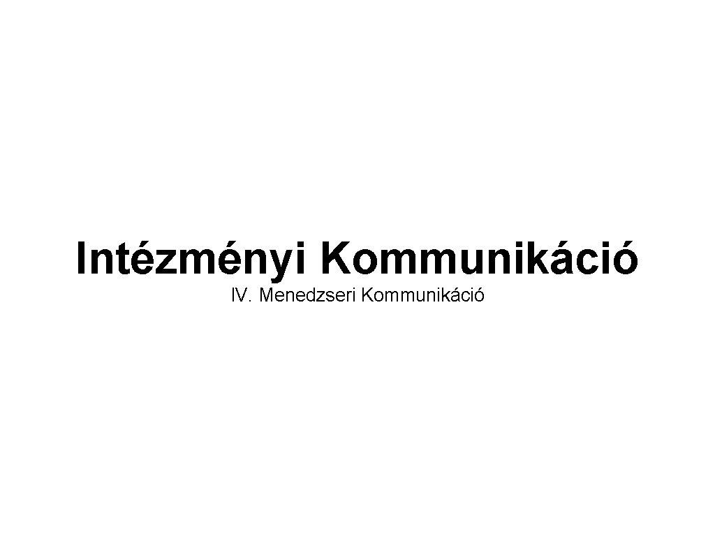 Intézményi Kommunikáció IV. Menedzseri Kommunikáció