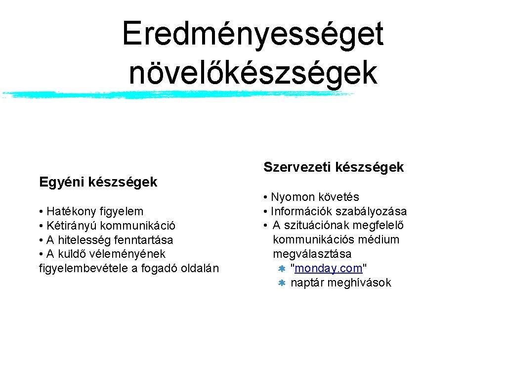 Eredményességet növelőkészségek Egyéni készségek • Hatékony figyelem • Kétirányú kommunikáció • A hitelesség fenntartása