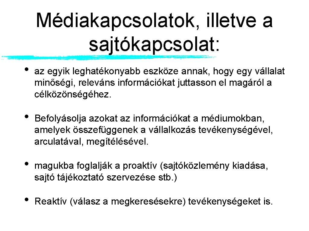 Médiakapcsolatok, illetve a sajtókapcsolat: • az egyik leghatékonyabb eszköze annak, hogy egy vállalat minőségi,
