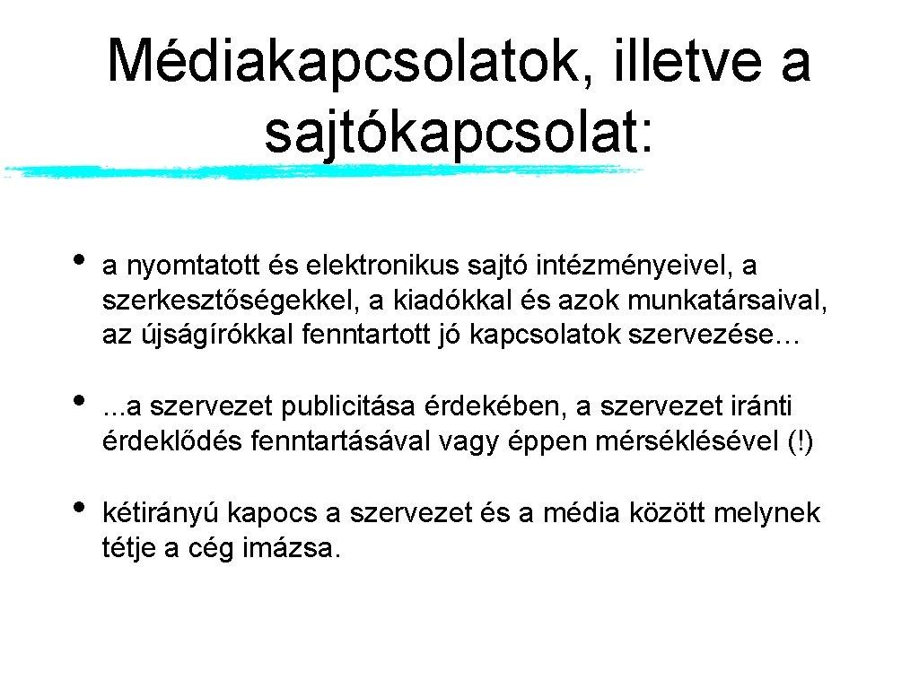 Médiakapcsolatok, illetve a sajtókapcsolat: • a nyomtatott és elektronikus sajtó intézményeivel, a szerkesztőségekkel, a