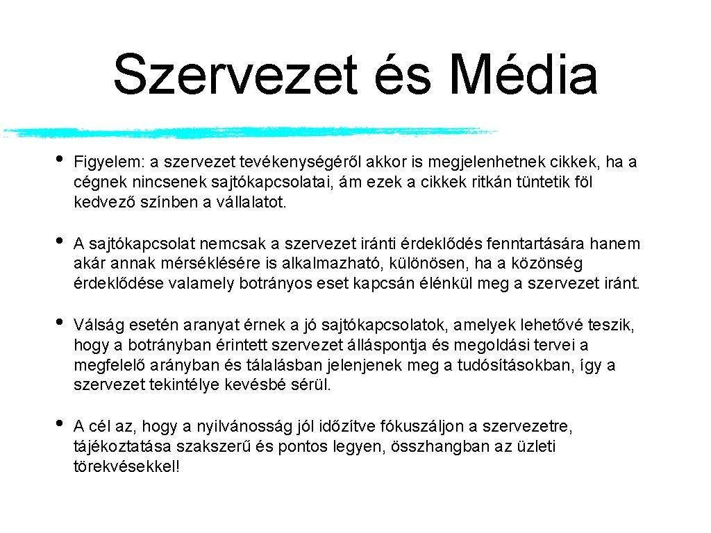 Szervezet és Média • Figyelem: a szervezet tevékenységéről akkor is megjelenhetnek cikkek, ha a