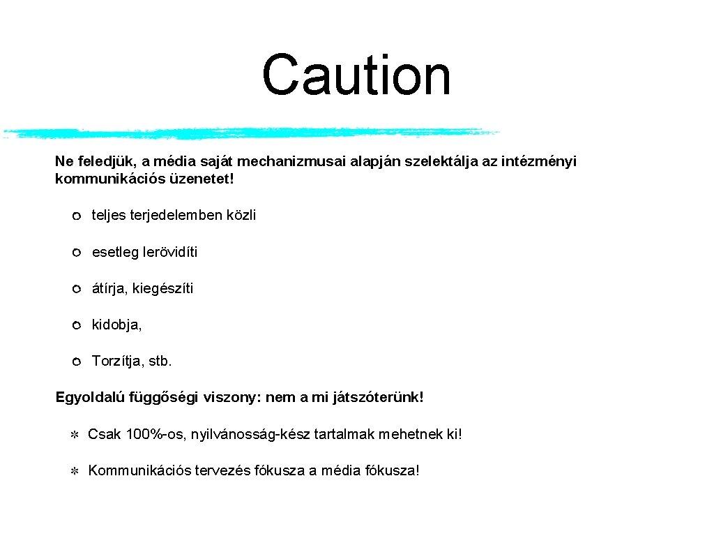 Caution Ne feledjük, a média saját mechanizmusai alapján szelektálja az intézményi kommunikációs üzenetet! teljes