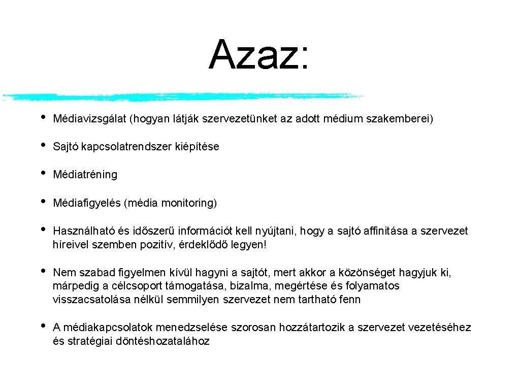 Azaz: • Médiavizsgálat (hogyan látják szervezetünket az adott médium szakemberei) • Sajtó kapcsolatrendszer kiépítése
