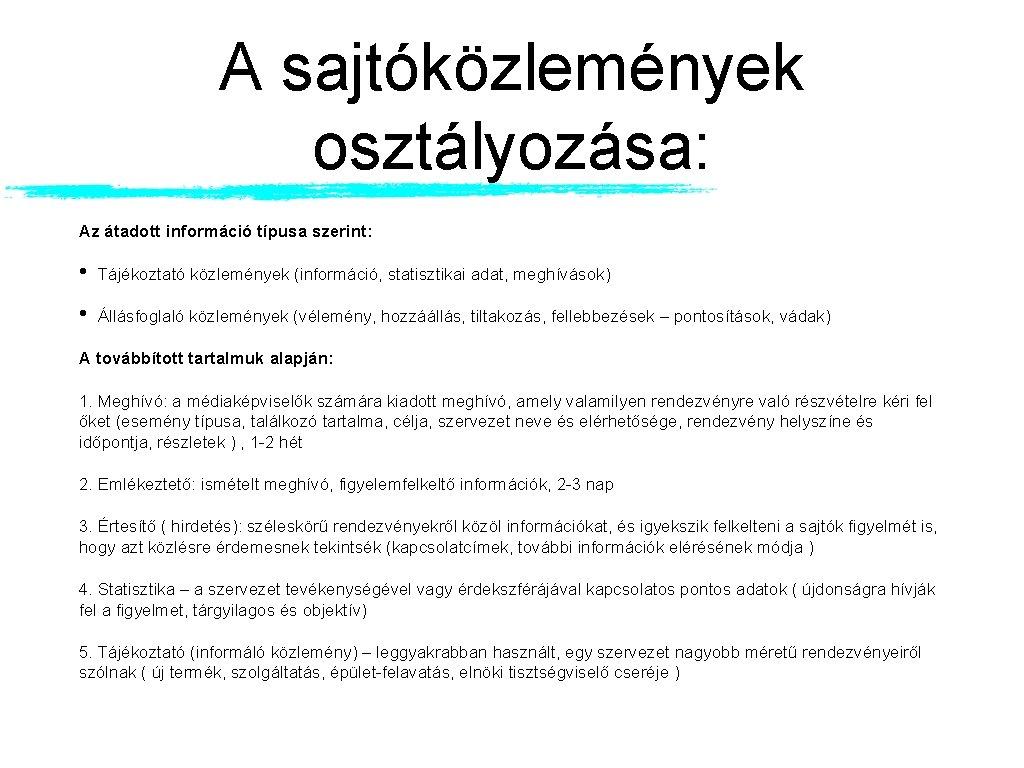 A sajtóközlemények osztályozása: Az átadott információ típusa szerint: • Tájékoztató közlemények (információ, statisztikai adat,