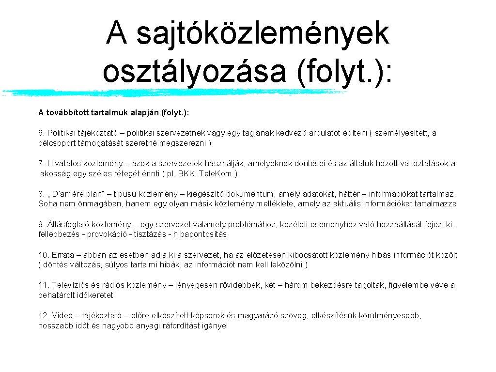 A sajtóközlemények osztályozása (folyt. ): A továbbított tartalmuk alapján (folyt. ): 6. Politikai tájékoztató