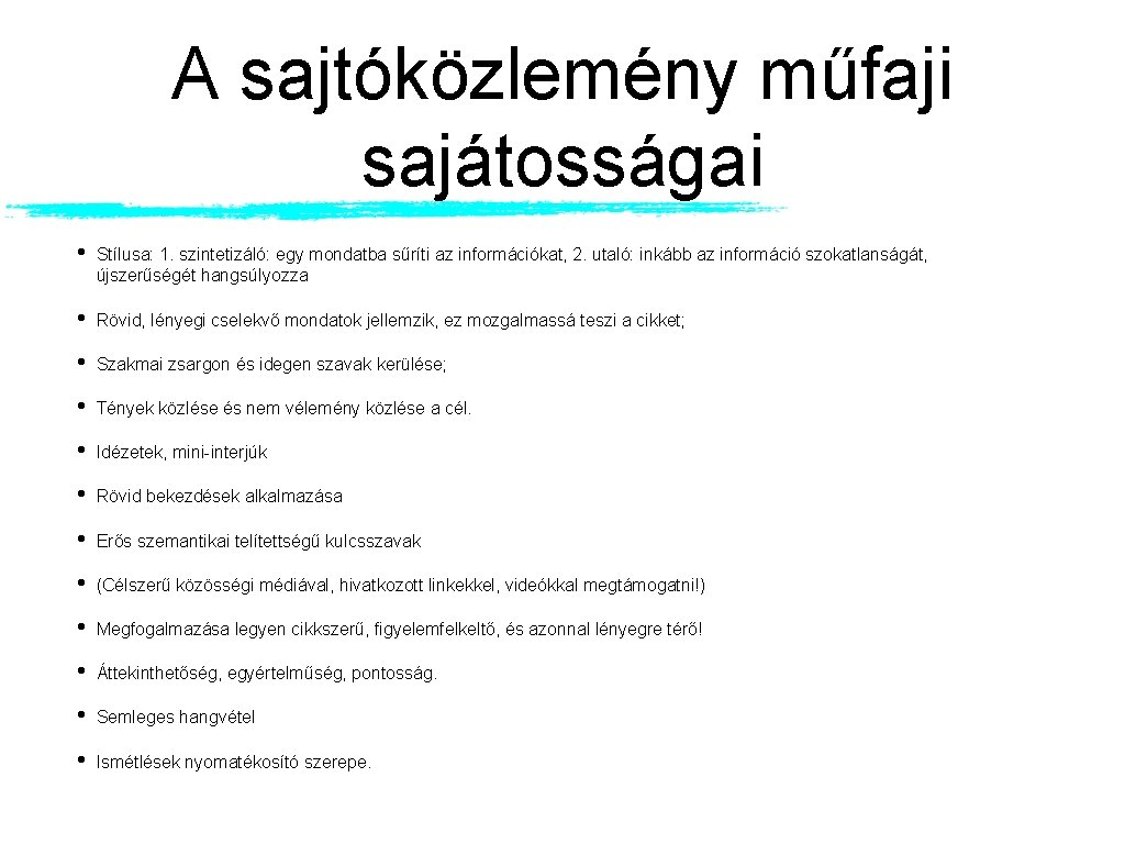 A sajtóközlemény műfaji sajátosságai • Stílusa: 1. szintetizáló: egy mondatba sűríti az információkat, 2.