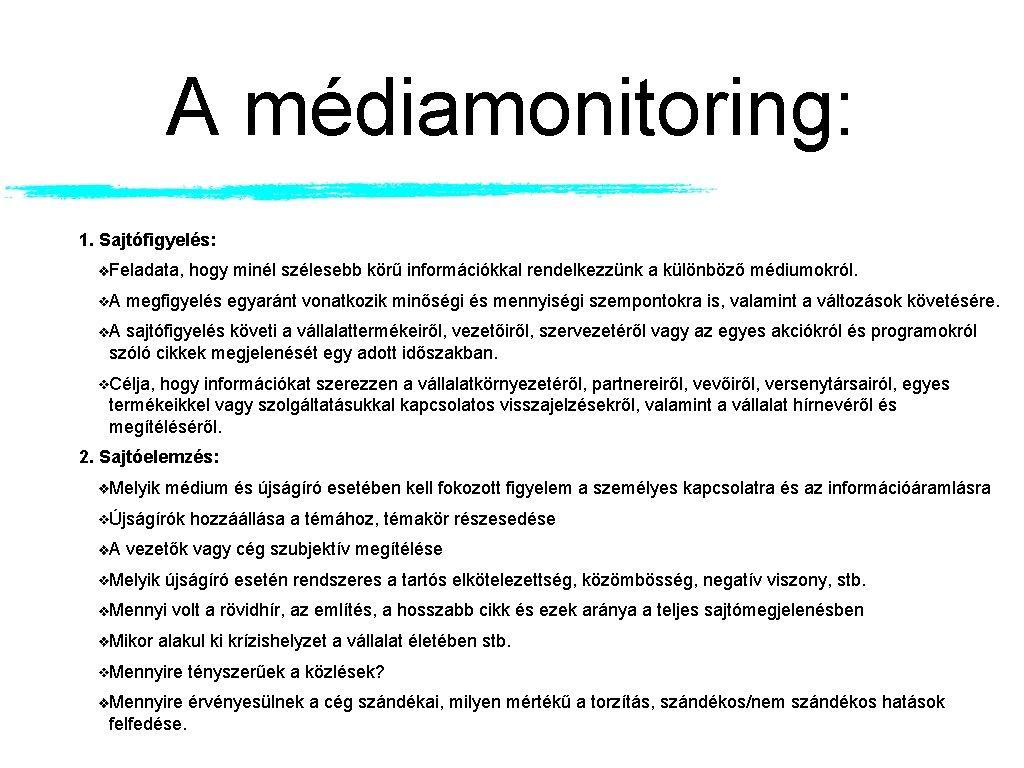 A médiamonitoring: 1. Sajtófigyelés: Feladata, hogy minél szélesebb körű információkkal rendelkezzünk a különböző médiumokról.