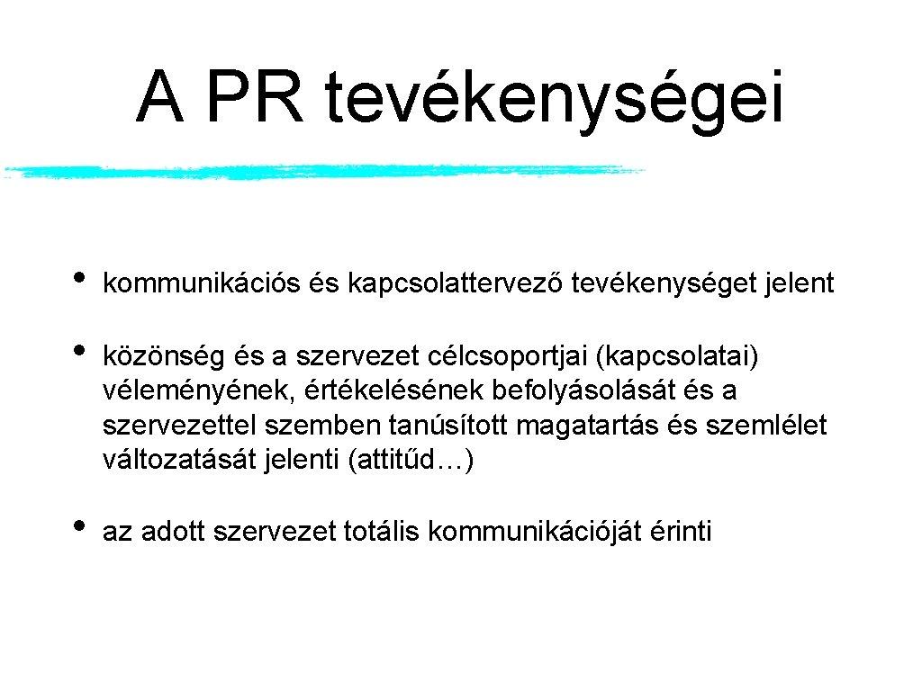 A PR tevékenységei • kommunikációs és kapcsolattervező tevékenységet jelent • közönség és a szervezet