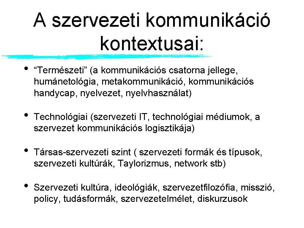 """A szervezeti kommunikáció kontextusai: • """"Természeti"""" (a kommunikációs csatorna jellege, humánetológia, metakommunikáció, kommunikációs handycap,"""