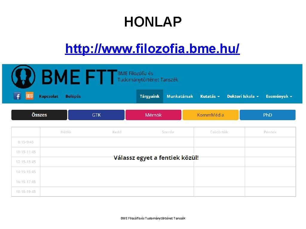 HONLAP http: //www. filozofia. bme. hu/ BME Filozófia és Tudománytörténet Tanszék